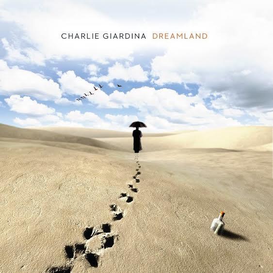 """Novedades sobre el nuevo disco de Charlie Giardina """"Dreamland"""""""